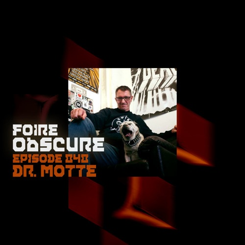 Foire Obscure Podcast 040 by Dr. Motte