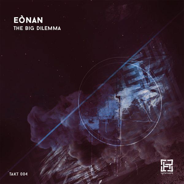 Eònan - The Big Dilemma EP TAKTSCHLEIFE