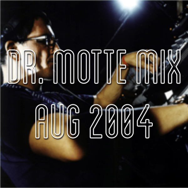 Dr. Motte Mix from Aug 2004