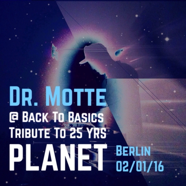 Dr. Motte Live DJ Set Tribute to 25 YRS Planet / Back to Basics Berlin 2/1/2016