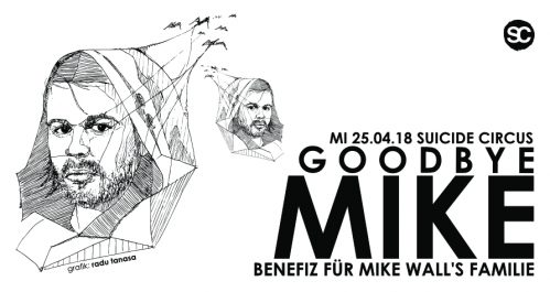 "I support the ""GoodBy Mike"" Benfiz for Mike Wall Family @ Suicide Circus Berlin Today"